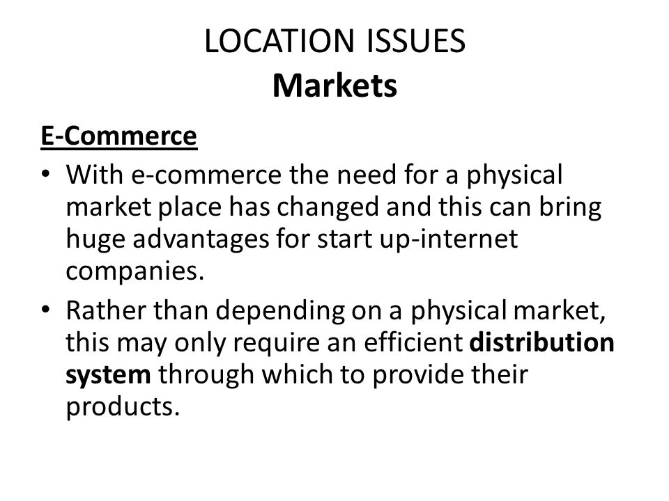 LOCATION ISSUES Inertia Very often businesses set up in places that the owners are familiar with.