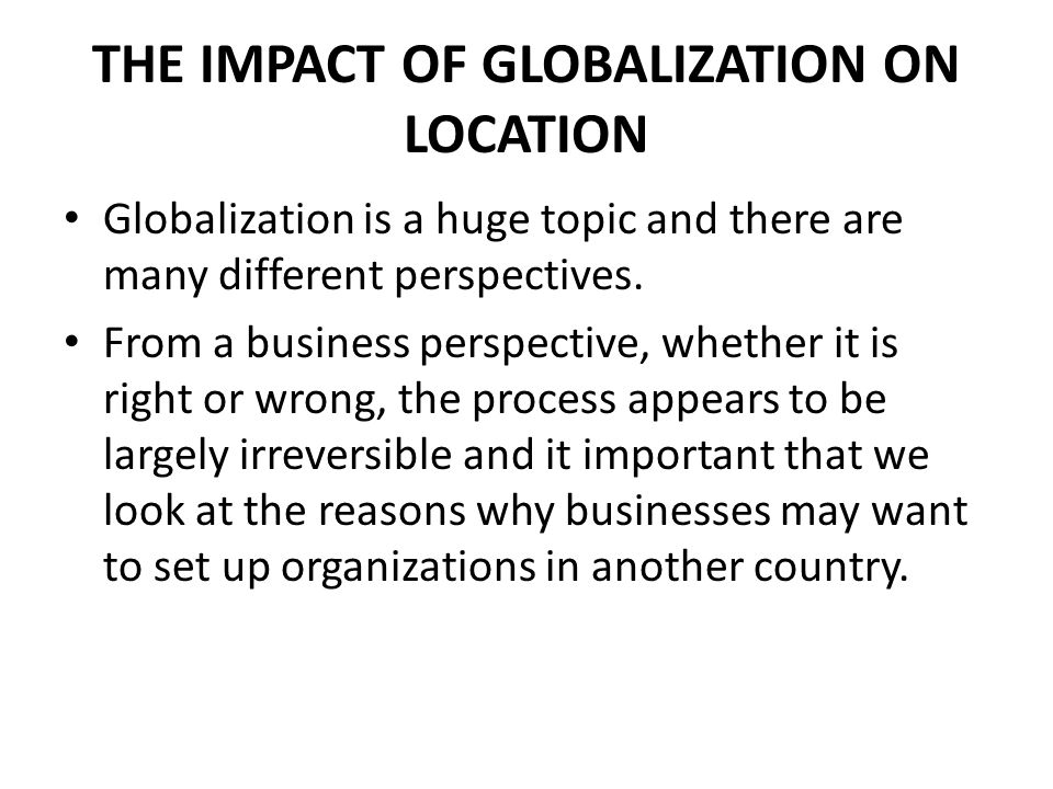 GLOBALIZATION – PULL FACTORS There many external reasons why setting up a business or relocating globally appears to be an attractive option for many businesess.