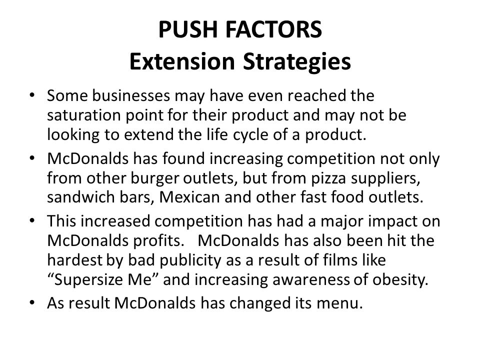 PUSH FACTORS Extension Strategies McDonalds-International Reach McDonalds has targeted areas where people are more likely to appreciate the service they provide.