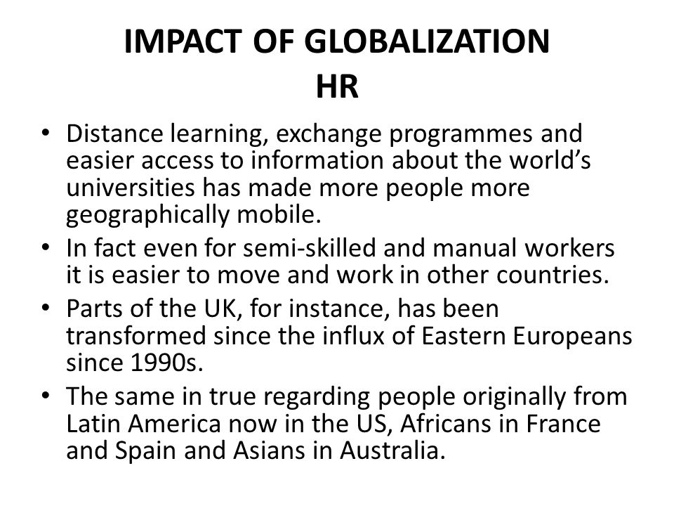 IMPACT OF GLOBALIZATION HR Local societies can often benefit from the absorption of different cultures and practices.