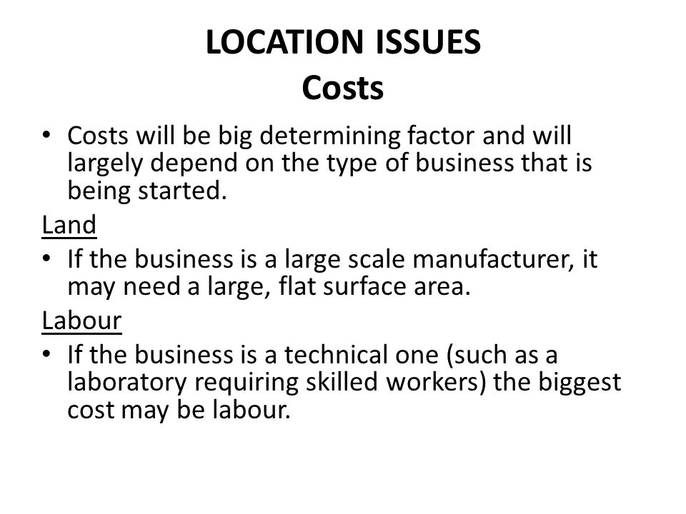 LOCATION ISSUES Costs Transport If the business is producing large quantities of a physical product transport costs may be crucial.