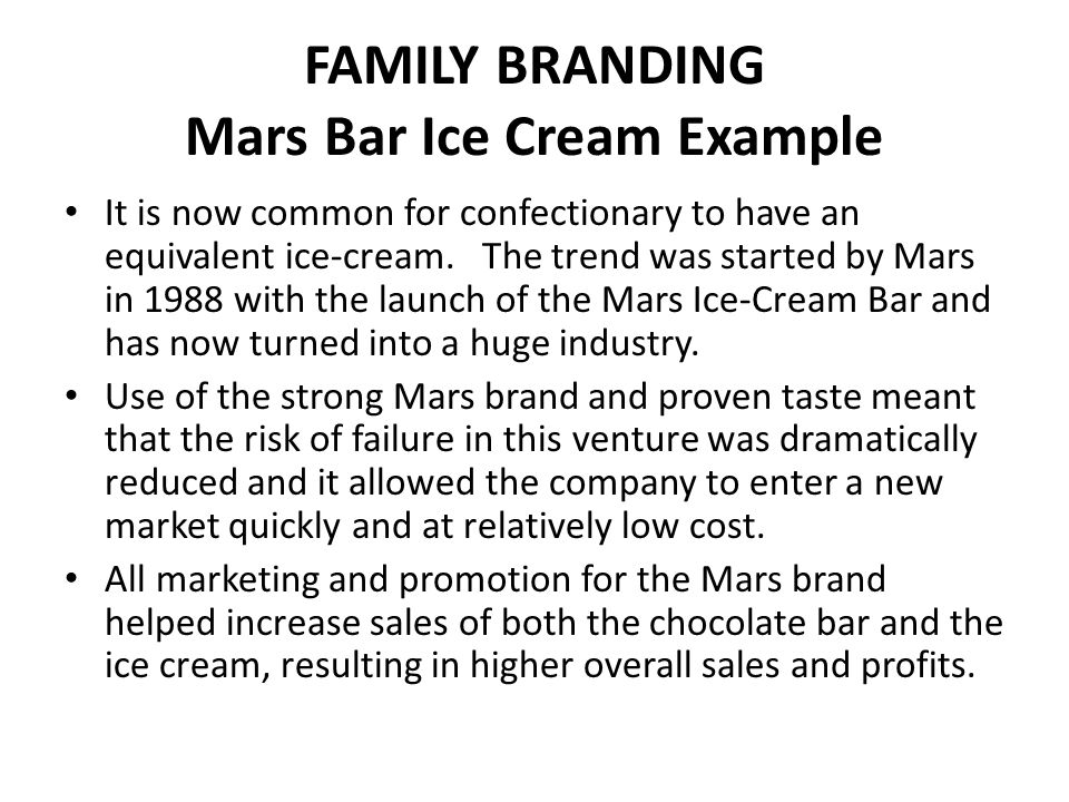 PRODUCT BRANDING Also known as individual branding, product branding is where a business assigns a new brand name to each of its products, with no clear connection between them.