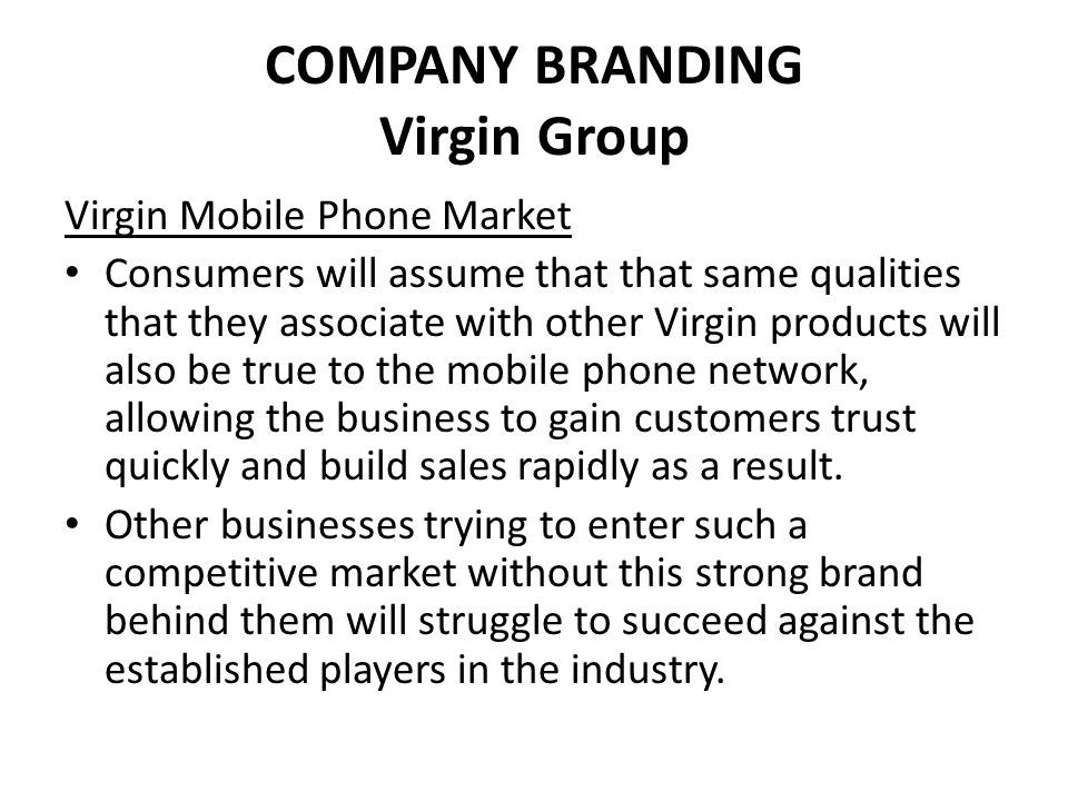COMPANY BRANDING Virgin Group Virgin Trains: Negative Impact on Company Brands It important to note than any negative publicity for the brand in any of the areas of its business are likely to have an impact on sales across the business.