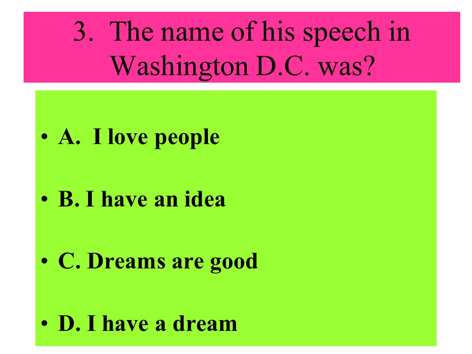 3.The name of his speech in Washington D.C. was. A.