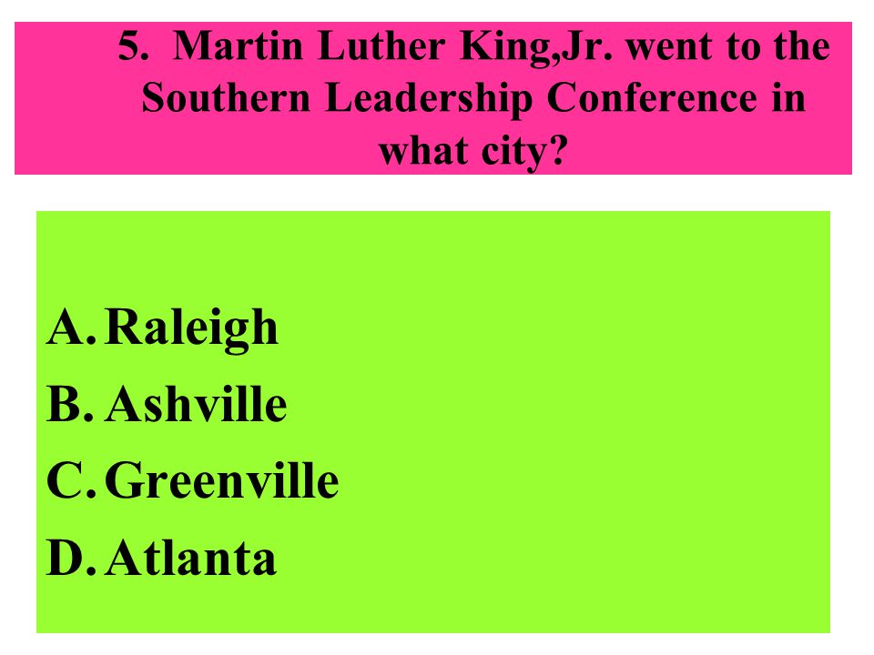5.Martin Luther King,Jr. went to the Southern Leadership Conference in what city.