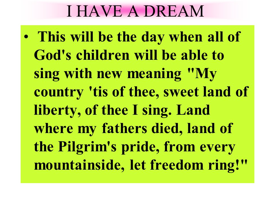 This will be the day when all of God s children will be able to sing with new meaning My country tis of thee, sweet land of liberty, of thee I sing.