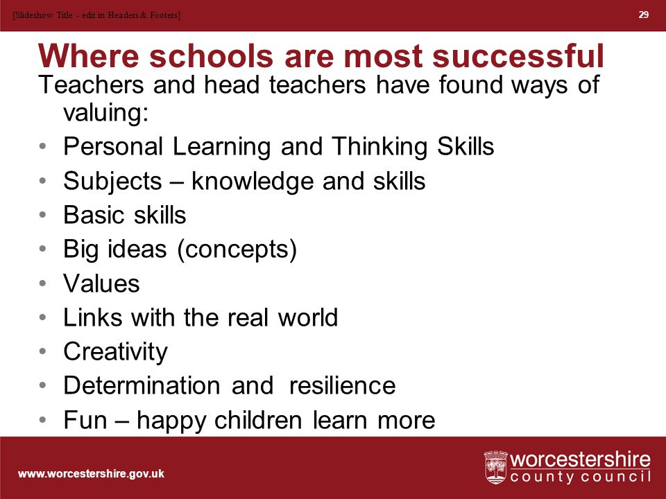 www.worcestershire.gov.uk Successful schools have a curriculum that is Coherent from the pupils point of view Part of a cycle of review and improvement Constantly evolving to meet changing needs and make the most of opportunities Led by teachers with good subject knowledge, high expectations and who understand how to help their children make progress.