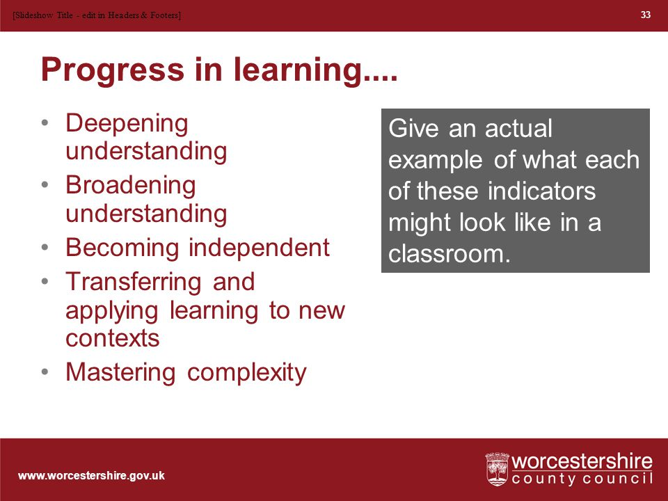 www.worcestershire.gov.uk 5 Indicators of progress Can she do something independently that she could only do with help before.