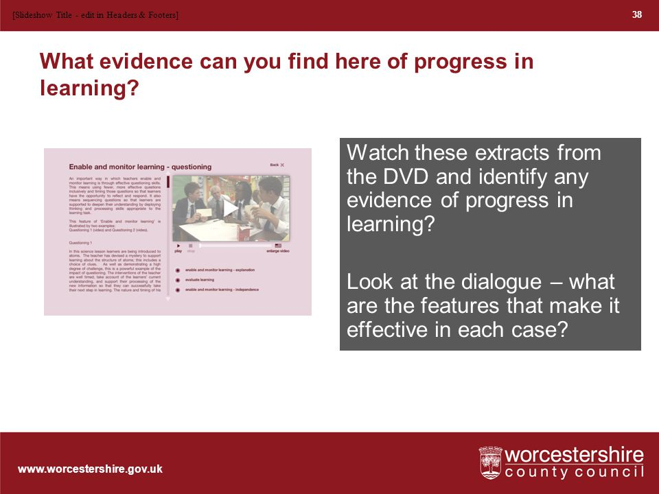 www.worcestershire.gov.uk Features of outstanding dialogue: learners Learners contributions to dialogue are well developed, build on or are informed by the ideas of others and demonstrate high level thinking and progression in learning.