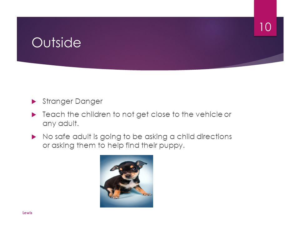 Outside  With a friend at all times  Child's Boundaries: aware of where they can go.