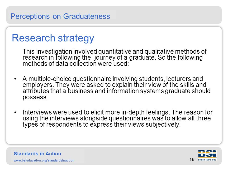Standards in Action www.bsieducation.org/standardsinaction … Research strategy (Questionnaires) Questionnaires were used to obtain specific information about issues surrounding graduateness.