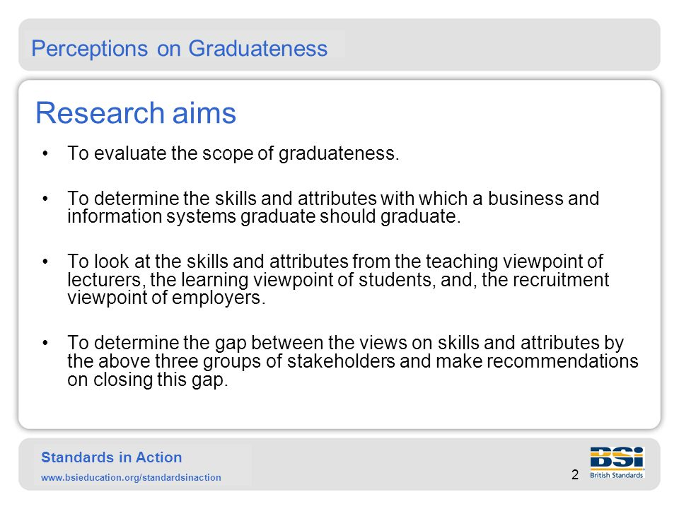 Standards in Action www.bsieducation.org/standardsinaction Need to look at Graduateness In recent years, there have been many changes in society, economics, work and education.