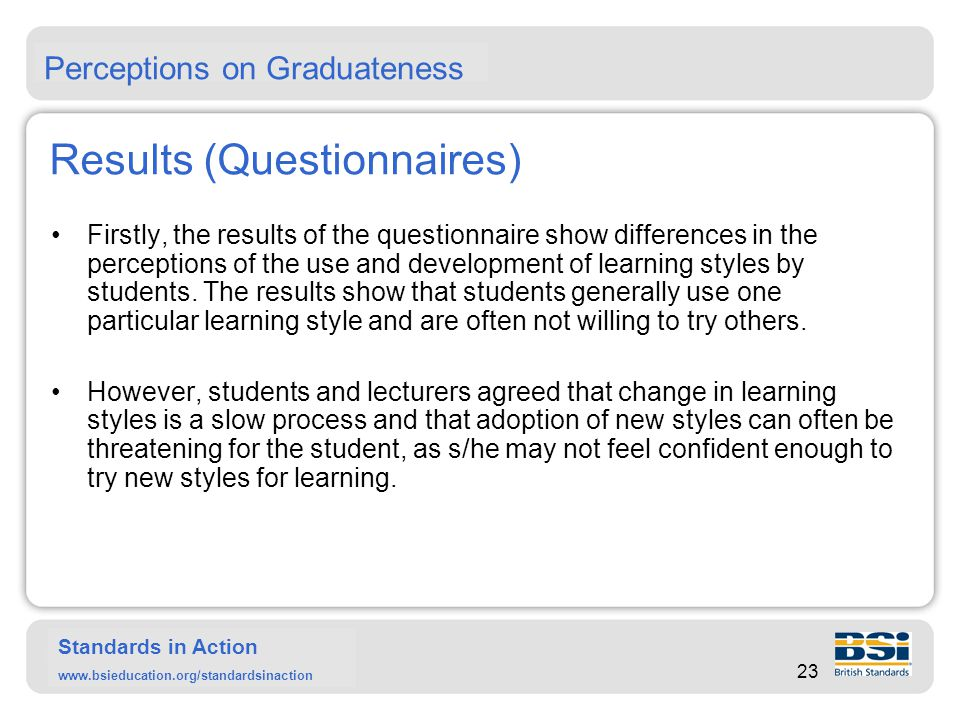 Standards in Action www.bsieducation.org/standardsinaction Results (Questionnaires) Secondly, the questionnaire survey revealed an inconsistency in the perceived understanding of skills and attributes by the three groups of stakeholders.
