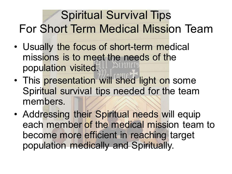 Spiritual Survival Tips For Short Term Medical Mission Team Ephesians 2:10 (NlV) For we are God s workmanship, created in Christ Jesus to do good works, which God prepared in advance for us to do