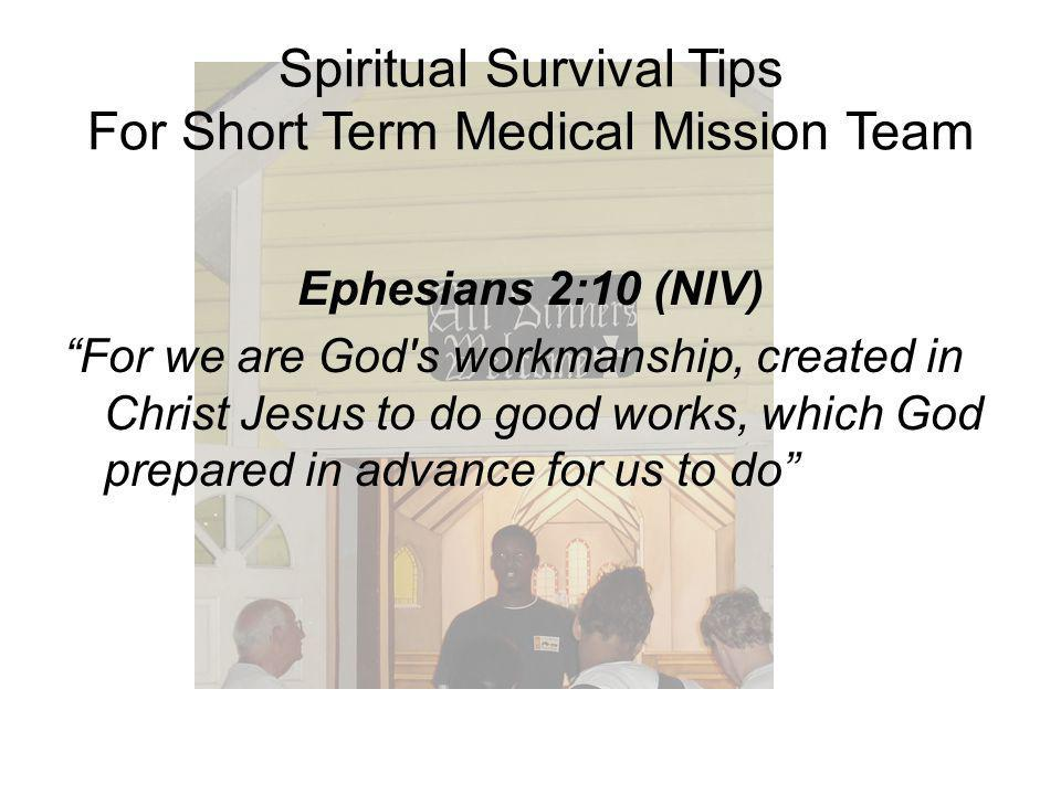 Spiritual Survival Tips For Short Term Medical Mission Team We will discuss: Who will benefit from Spiritual survival tips Why is it important to address Spiritual needs of the team How to equip members of the team Spiritually What possible practical approaches to follow for Spiritual survival