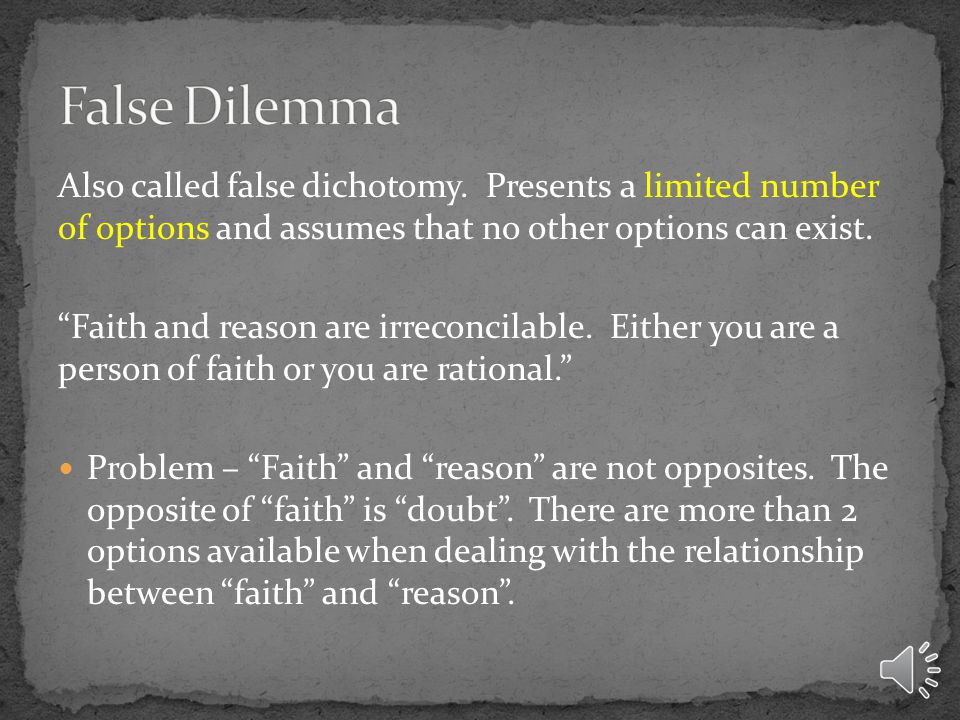 Also called false dichotomy.
