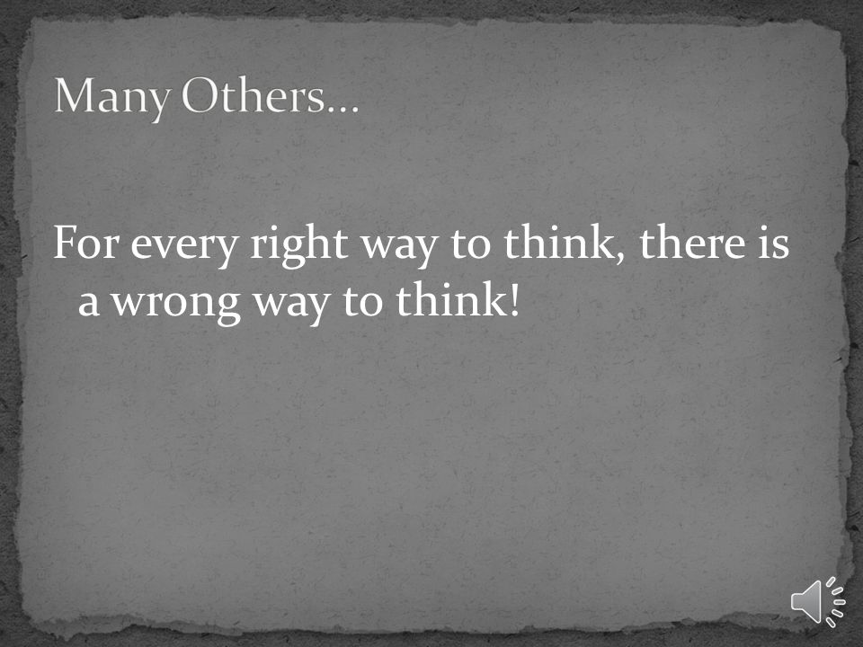 For every right way to think, there is a wrong way to think!