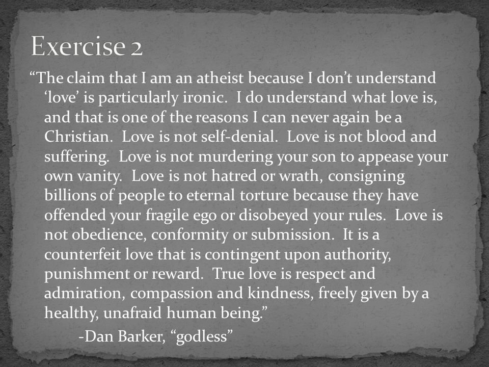 The claim that I am an atheist because I don't understand 'love' is particularly ironic.