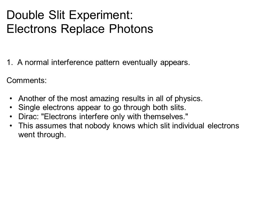 Double Slit Experiment: One Slit Blocked The usual double-slit experiment is done except now one slit is blocked.