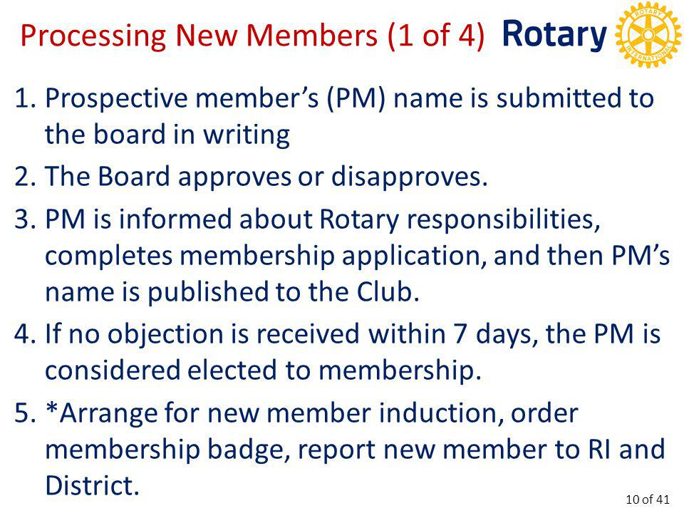 Processing New Members (2 of 4) Transfers from another Club-may be proposed by their former club, and they must be in good standing with their former club (written confirmation).