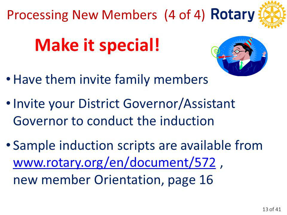 Obtain necessary information from new members to enter data into ClubRunner Include Rotary information for transfers Enter & make changes for current members Delete members leaving Club *Membership Records 14 of 41