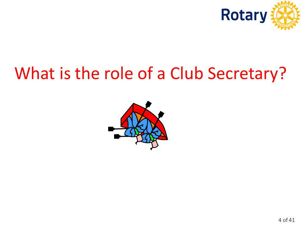 The Club Secretary is critical to the success of all effective Clubs.