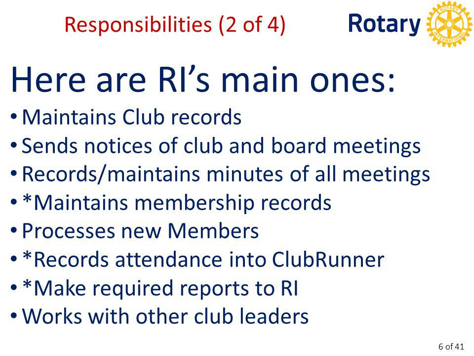 Provides Rotarian make up cards Rotarian Relocation Form *Club Information Changes *Official Directory Archives (History) Assist Treasurer with Membership Dues Club Elections/AGM Club Calendar Ordering supplies Club Correspondence Help organize Governor visit Responsibilities (3 of 4) 7 of 41