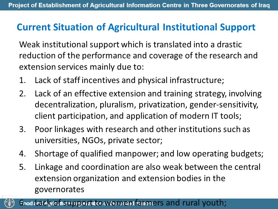 Project of Establishment of Agricultural Information Centre in Three Governorates of Iraq Food and Agriculture Organization of the United Nations Current Situation of Agricultural Information in Iraq Lack of ICT infrastructure for disseminating information and exchanging knowledge.