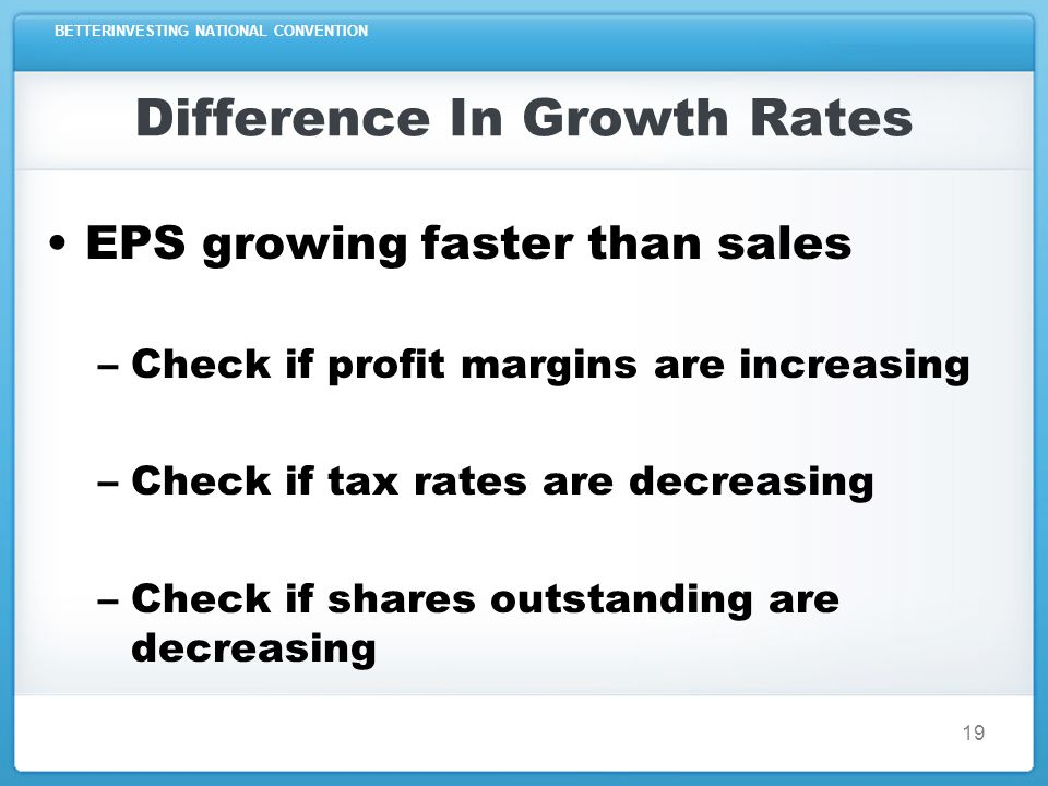 BETTERINVESTING NATIONAL CONVENTION Difference In Growth Rates EPS growing faster than sales – Cutting costs Can this go on forever.