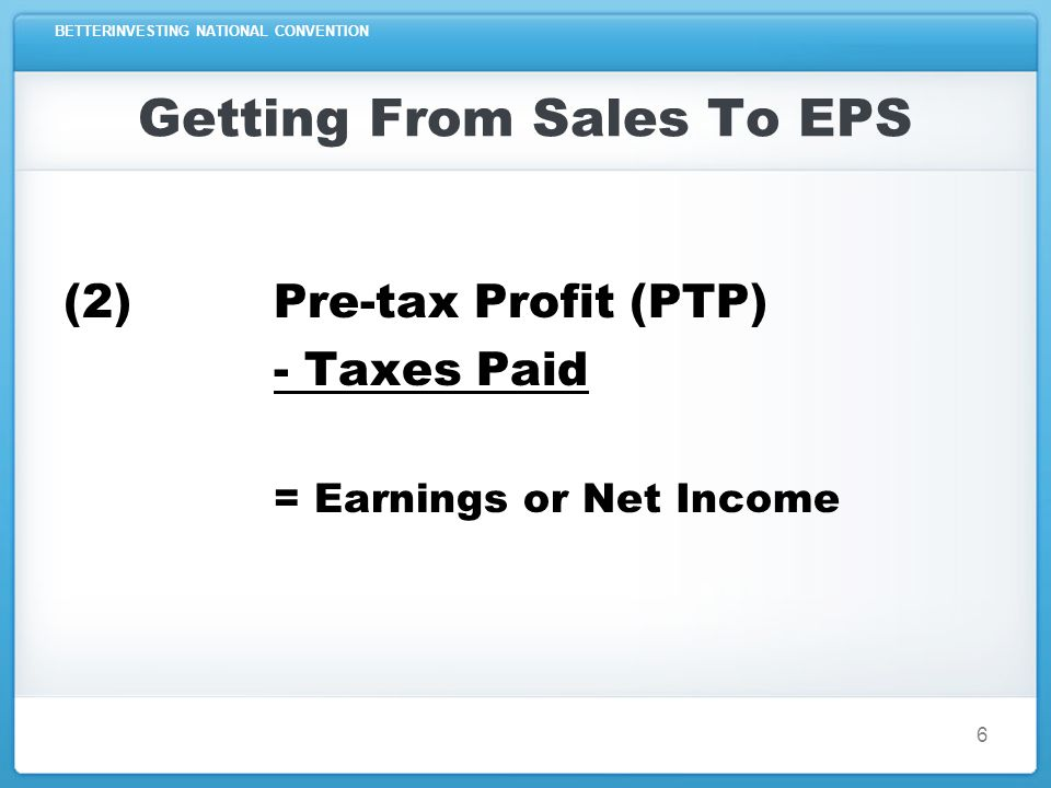 BETTERINVESTING NATIONAL CONVENTION Getting From Sales To EPS (3) Earnings ÷ Shares Outstanding = Earnings Per Share (EPS) 7