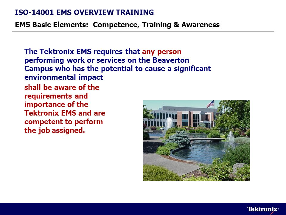 ISO-14001 EMS OVERVIEW TRAINING EMS Basic Elements: Competence, Training & Awareness Why it is important to follow the environmental policy and procedures.