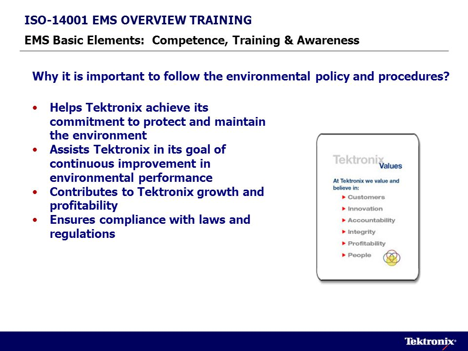 ISO-14001 EMS OVERVIEW TRAINING EMS Basic Elements: Competence, Training & Awareness What are the potential impacts and consequences of departure from environmental policy and procedures.