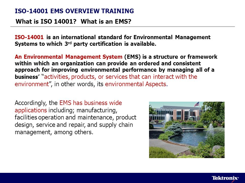 Scope Policy (Global) Planning (Aspects > Env Programs) ISO-14001 EMS OVERVIEW TRAINING EMS Basic Elements: General Requirements Implementation & Operation (Training, Communication, Documentation) Checking & Corrective Action (Audit, Corrective Action) Management Review