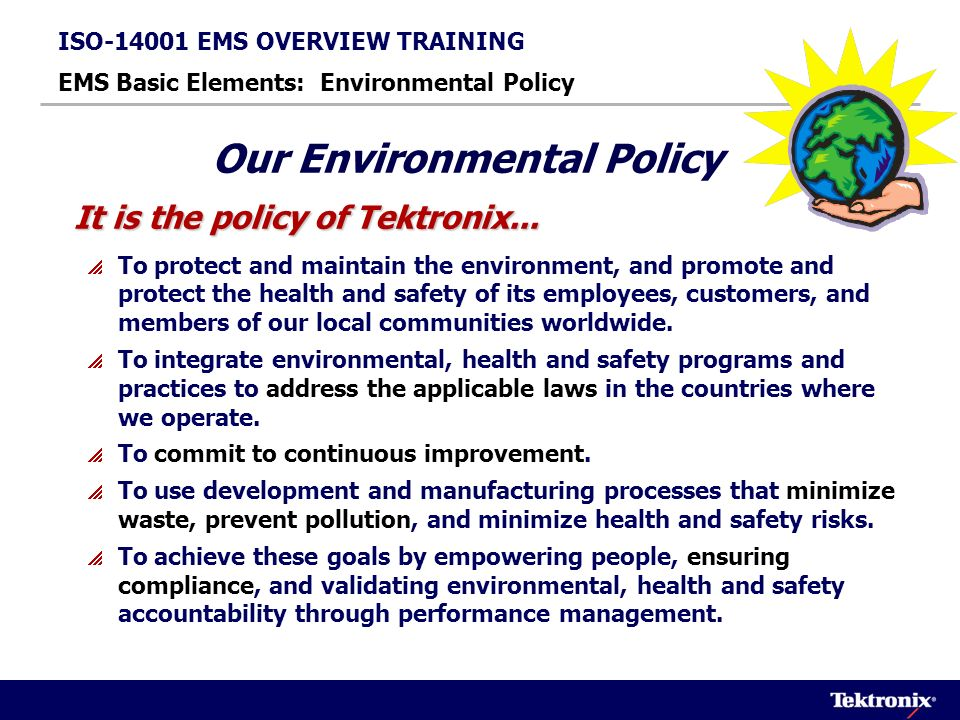 ISO-14001 EMS OVERVIEW TRAINING EMS Basic Elements: Environmental Aspects, Objectives and Targets The ISO-14001 EMS manages environmental performance through a hierarchal method of identifying, assessing, and establishing Environmental Aspects, Objectives and Targets.