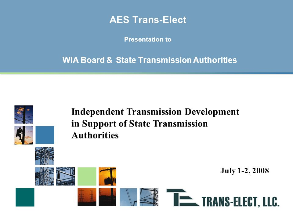 1 Mission Statement Trans-Elect, with the support of AES, is committed to expanding America's electric transmission grid in the furtherance of public policy, increased reliability, and access to remote resources.