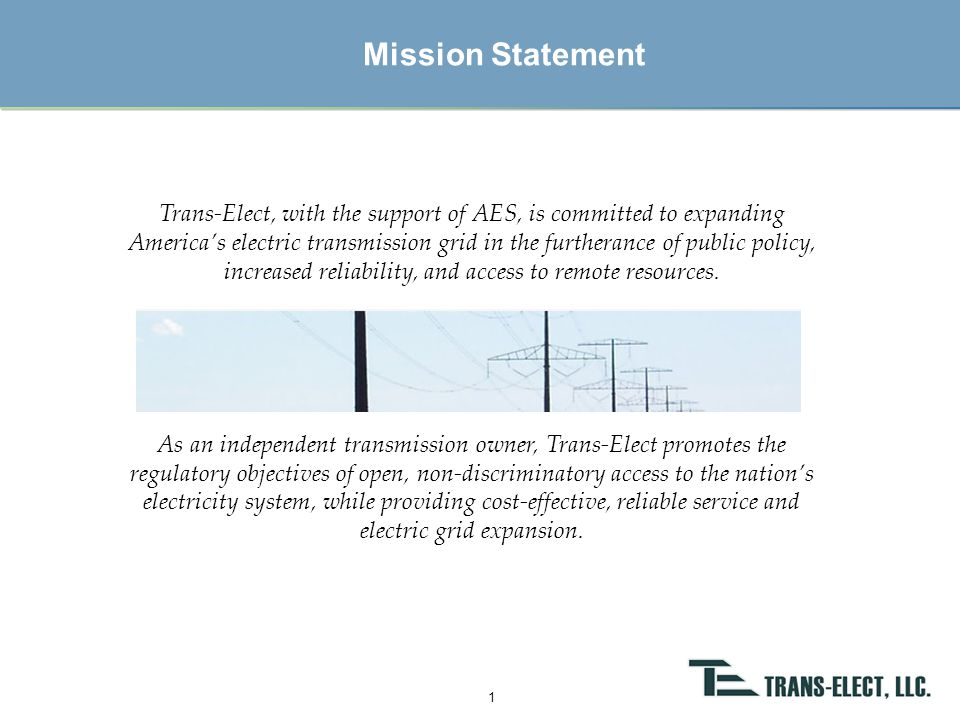 Introduction to AES Trans-Elect AES TE – The Partnership Company –Path 15 with Western Area Power Administration and PG&E –Wyoming Colorado Intertie with Wyoming Infrastructure Authority –High Plains Express with 9 public and private stakeholders TE – Financed over $1 billion in transmission projects TE – Owned and/or Operated nearly 13,000 miles of high voltage transmission