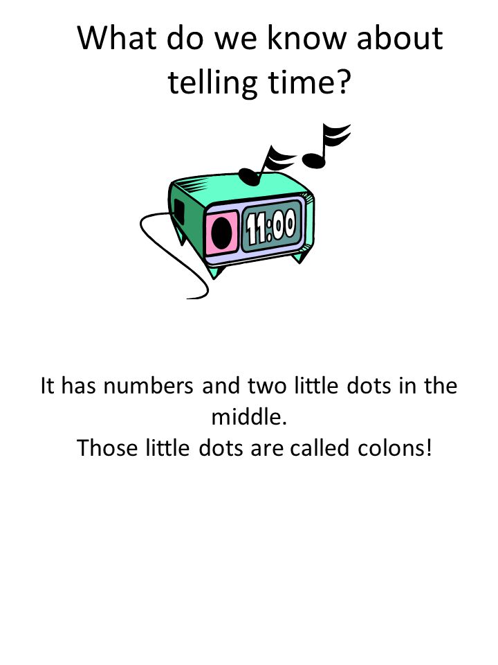 Colons : Today we will use colons to separate hours and minutes.