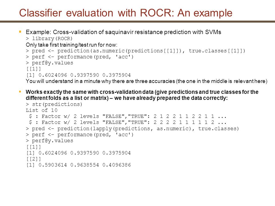 Examples (1/8): ROC curves  pred <- prediction(scores, labels)  perf <- performance(pred, tpr , fpr )  plot(perf, colorize=T)
