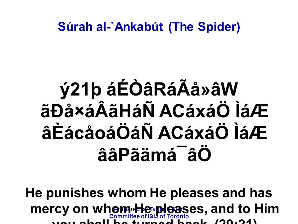 Prepared by Tablígh Sub- Committee of ISIJ of Toronto Súrah al-`Ankabút (The Spider) CáÆáÑ ACáÇáätÂB Ø㶠áÙáÑ ã¡ånáåÛB Ø㶠áÌÖãqã`å¯âÇãQ ÈâXÊáF CáÆáÑ ý22þ èo×ã|áÊ áÙáÑ èäØãÂáÑ ÌãÆ ãÐáäÃÂB ãÉÑâj ÌãäÆ Èâ¿á And you shall not escape on the earth nor in the heaven.