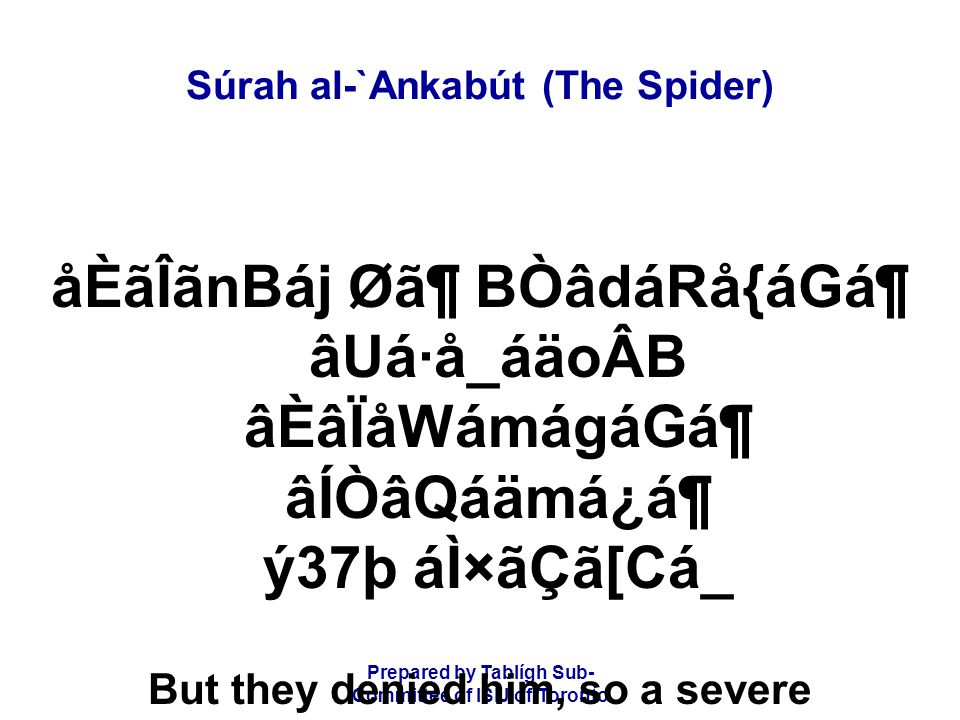 Prepared by Tablígh Sub- Committee of ISIJ of Toronto Súrah al-`Ankabút (The Spider) åÈãÏãËã¾CátáäÆ ÌãäÆ Èâ¿á áÌáä×áRáäW káºáÑ ájÒâÇá[áÑ BæjCá®áÑ And (We destroyed the peoples of) `Ád and Thamúd, and this is clear to you from their abodes.