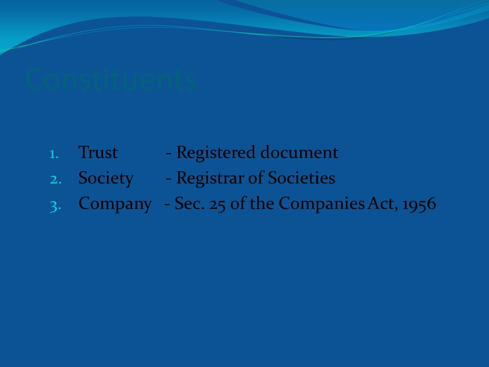 Trust 1.No separate Act 2. Trust Deeds can be registered 3.