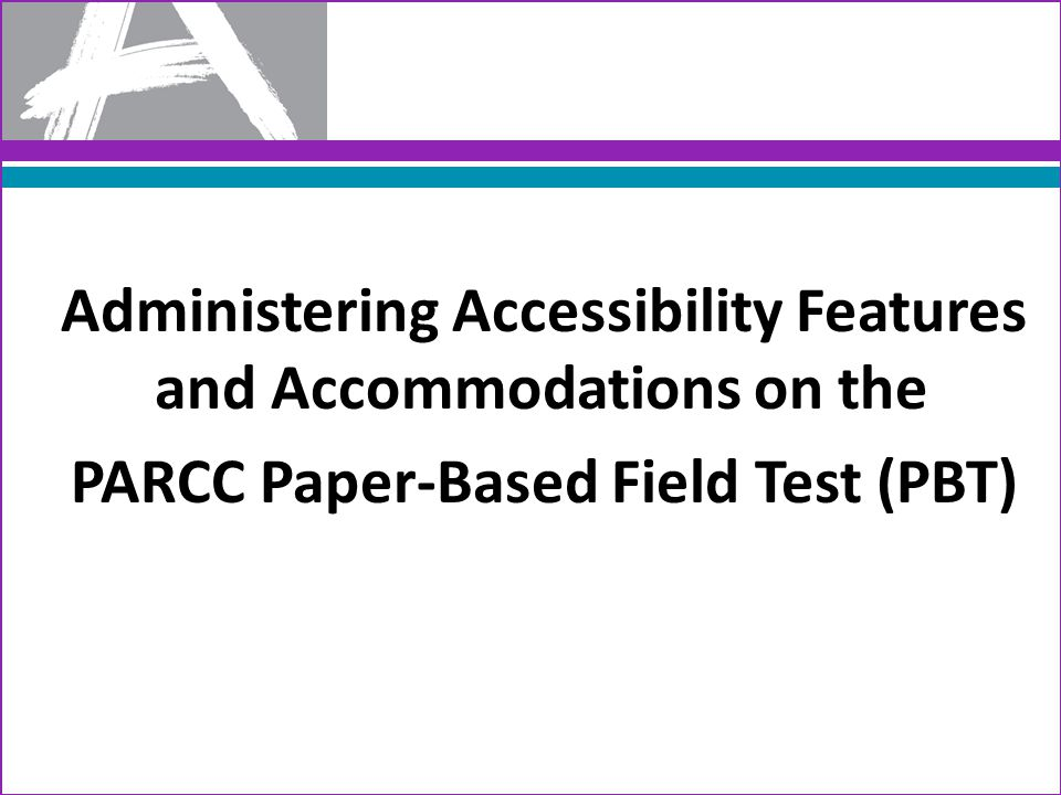 The purpose of this PPT is to prepare test administrators to administer accessibility features and accommodations on the paper- based Field Test (FT).