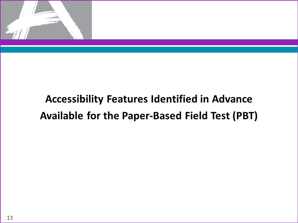 Accessibility Features Identified in Advance for Paper Administration 14 Accessibility FeaturesAdministration Answer Masking Test administrator can provide students with answer masking cards (e.g.