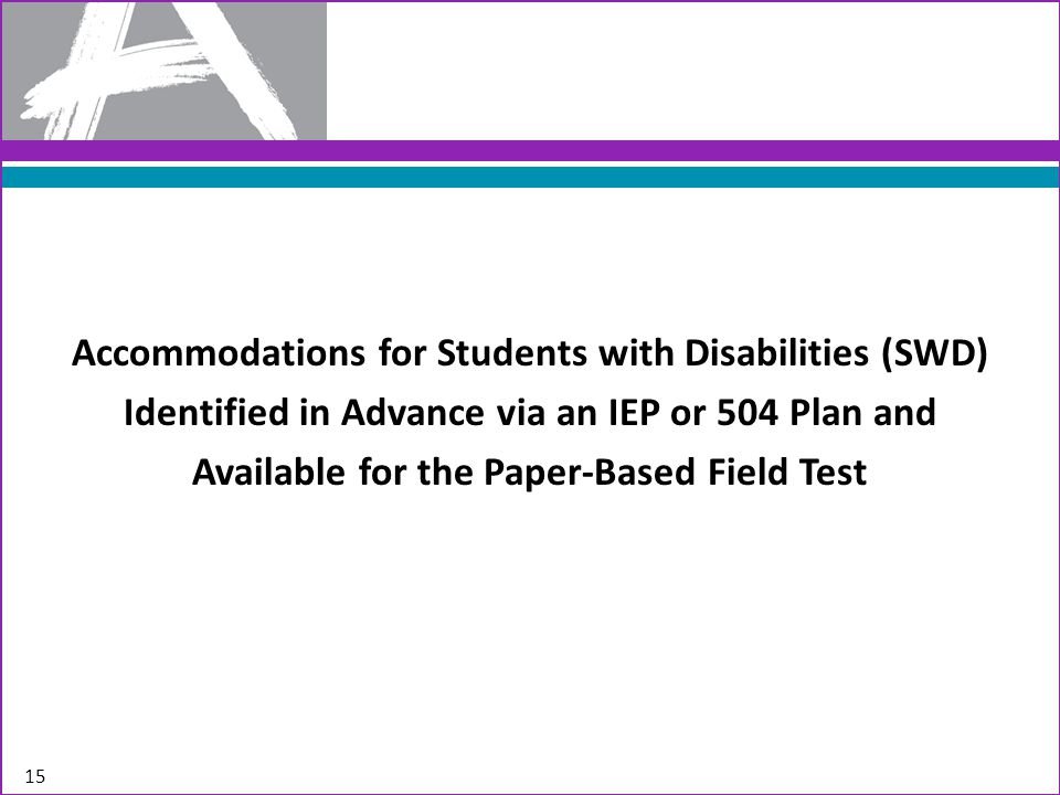 Assistive Technology 16 Some students with disabilities (with IEPs or 504 plans) may need to bring assistive technology to equitably access the PARCC Field Test.