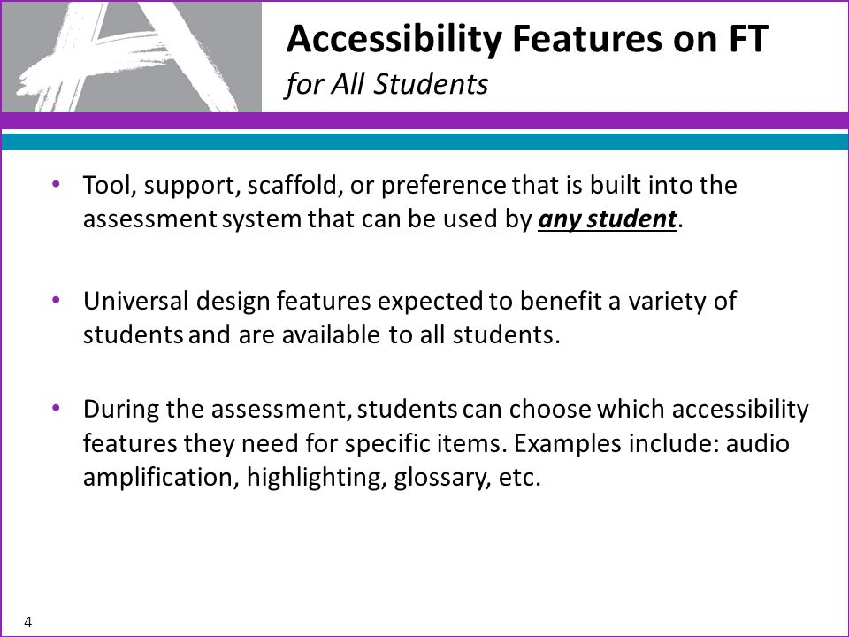 Accessibility Features on FT Identified in Advance Available to all students (i.e., not limited to students with IEPs, 504 Plans, or English learners), but will be selected and turned on by school-based educators prior to the assessment.