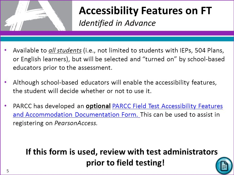 Adjustments to the test setting, test format, or test administration procedures that provide equitable access for students with disabilities, students who are English learners, and students with disabilities who are also English learners.