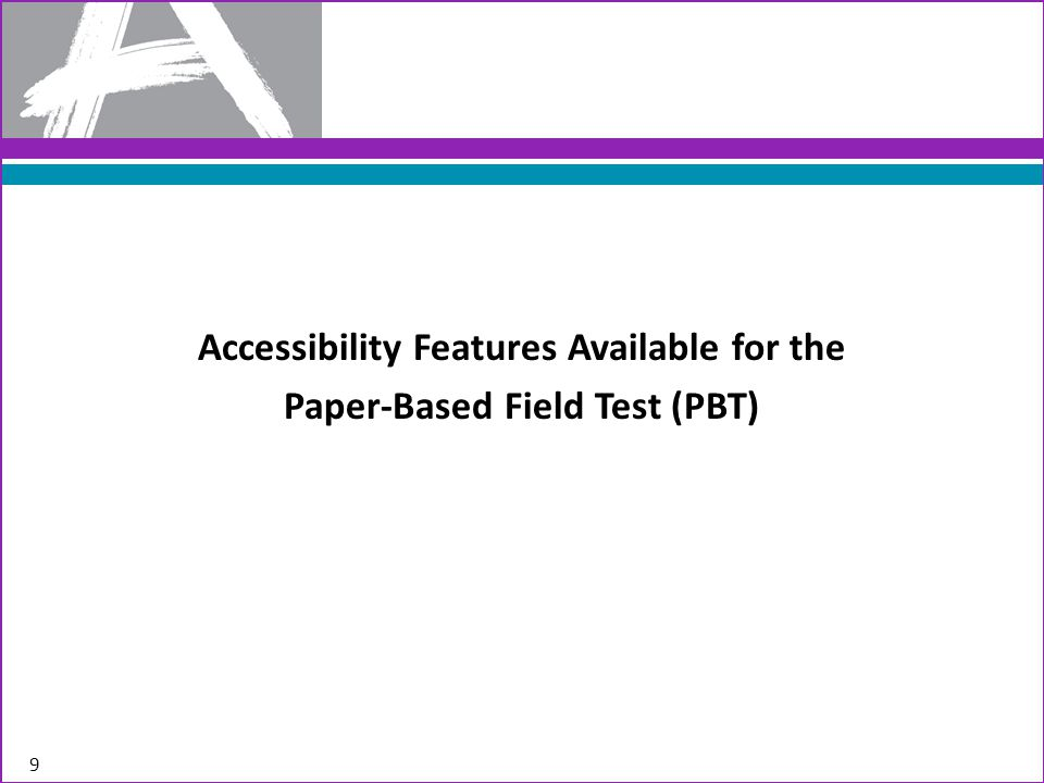 Accessibility Features for All Students Available for the Field Test 10 Accessibility Features for All Students Computer AdministrationPaper Administration Audio AmplificationAuditory Aids Blank Paper Eliminate Answer ChoicesVisual Aids/Organizers Flag Items for ReviewVisual Aids/Organizers General Administration Directions Clarified General Administration Directions Read Aloud and Repeated Highlighter ToolExternal Highlighter Headphones or Noise BuffersAuditory Aids Line ReaderVisual Aids/Organizers Magnification/Enlargement Device Screen Enlargement ToolLarge Print Test Pop-Up GlossaryGlossary in footnotes Redirect Student to Test Writing ToolsSpell Checker