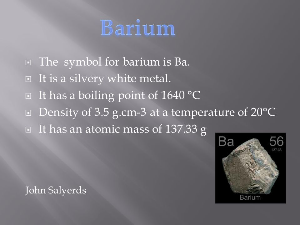 History of Barium  Barium was discovered in 1808 by Sir Humphrey Davy in London England.