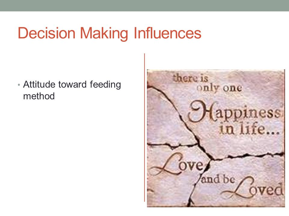 Decision Making Influences Knowledge, information and beliefs Sources of information and knowledge Infant feeding beliefs