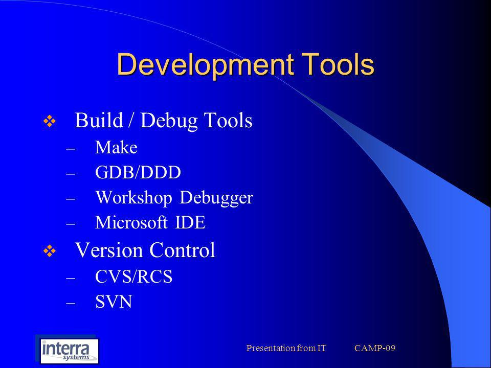 Presentation from IT CAMP-09 Source code organization Source Organization – Source code is kept under CVS repository organized according to project/product – File Naming conventions and structures are defined by Object/Product Manager.